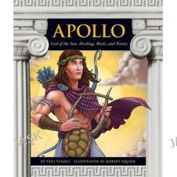 Apollo, God of the Sun, Healing, Music, and Poetry by Teri Temple, 9781614732549.