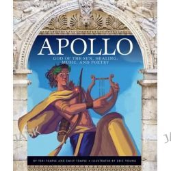 Apollo, God of the Sun, Healing, Music, and Poetry by Teri Temple, 9781631437144.