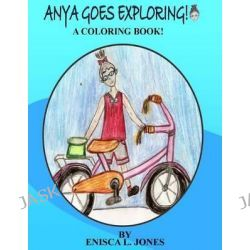Anya Goes Exploring, A Coloring Book by MS Enisca L Jones, 9780988803817.