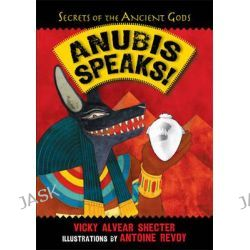 Anubis Speaks, Secrets of the Ancient Gods by Vicky Alvear Shecter, 9781590789957.