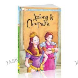 Antony & Cleopatra, A Shakespeare Children's Story by William Shakespeare, 9781782260035.