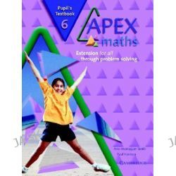 Apex Maths 6 Pupil's Textbook, Extension for all through Problem Solving by Paul Harrison, 9780521754965.