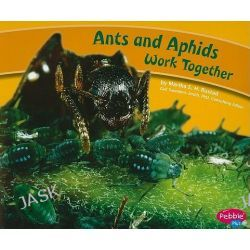 Ants and Aphids Work Together, Animals Working Together by Martha E. H. Rustad, 9781429661973.