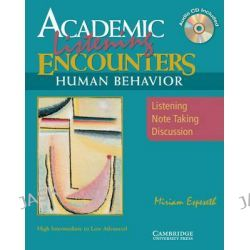Academic Listening Encounters : Human Behaviour, Listening, Note Taking, Discussion : High Intermediate to Low Advanced [With CD (Audio)] by Miriam Espeseth, 9780521606202.