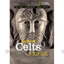 Ancient Celts, Archaeology Unlocks the Secrets of the Celt's Past by Jen Green, 9781426302251.