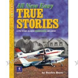 All New Easy True Stories, True Stories (Pearson Longman) by Sandra Heyer, 9780131182653.