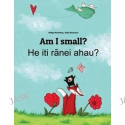 Am I Small? He Iti Ranei Ahau?, Children's Picture Book English-Maori (Dual Language/Bilingual Edition) by Philipp Winterberg, 9781499507300.