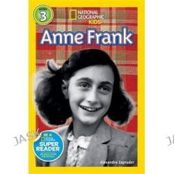 Anne Frank, National Geographic Kids Super Readers: Level 3 by MS Alexandra Zapruder, 9781426313523.