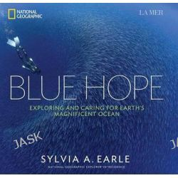 Blue Hope, Exploring and Caring for Earth's Magnificent Ocean by Sylvia A. Earle, 9781426213953.