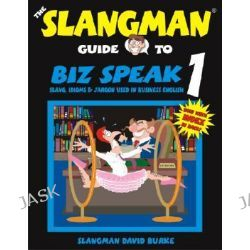 Biz Speak 1, Slang, Idioms & Jargon Used in Business English by David Burke, 9781891888144.