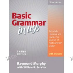 Basic Grammar in Use Student's Book with Answers : Self-study reference and practice for students of North American Engl