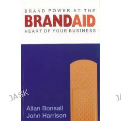 Brand Aid, Brand Power at the Heart of Your Business by Allan Bonsall, 9788131910832.