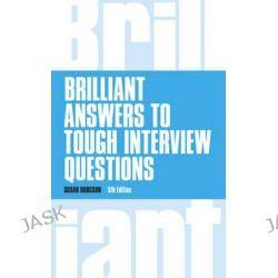 Brilliant Answers to Tough Interview Questions, Brilliant Business by Susan Hodgson, 9781292015330.