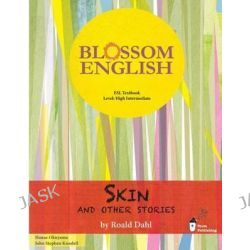 Blossom English, Skin and Other Stories by Roald Dahl: An English Language Study Book for High Level Students by John Stephen Knodell, 9784908152030.