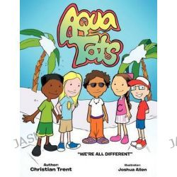 Aqua Tots, We're All Different by Christian Trent, 9781467036429.