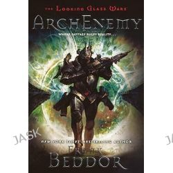 Arch Enemy, Looking Glass Wars (PB) by Frank Beddor, 9780606149976.