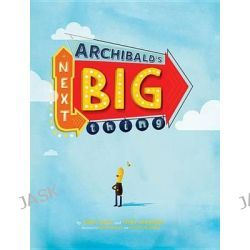 Archibald's Next Big Thing by Tony Hale, 9780692229484.