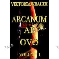 Arcanum AB Ovo, Volume 1 by Viktoria Wealth, 9780595667994.
