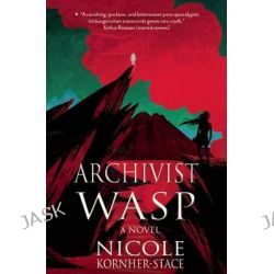 Archivist Wasp by Nicole Kornher-Stace, 9781618730978.