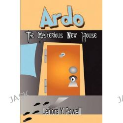 Ardo, The Mysterious New House by Lenora Y Powell, 9781606721339.