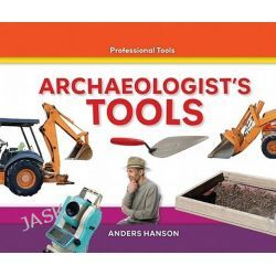 Archaeologist's Tools, Professional Tools by Anders Hanson, 9781616135775.