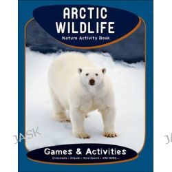 Arctic Wildlife Nature Activity Book, Nature Activity Book Series by James Kavanagh, 9781583555750.