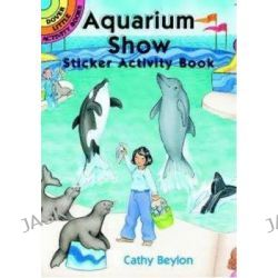 Aquarium Show Sticker Activity Book, Dover Little Activity Books Stickers by Cathy Beylon, 9780486409856.