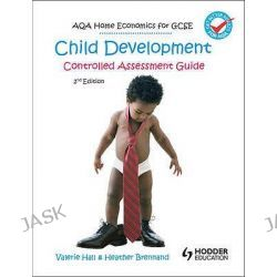 AQA Home Economics for GCSE, Child Development - Controlled Assessment by Valerie Hall, 9781444122480.