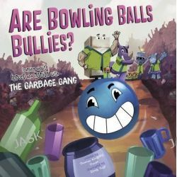 Are Bowling Balls Bullies?, Learning about Forces and Motion with the Garbage Gang by Thomas Kingsley Troupe, 9781479570577.