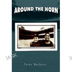 Around the Horn by Peter Barbour, 9781425911683.