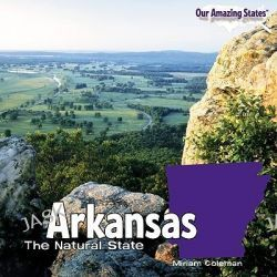 Arkansas, The Natural State by Miriam Coleman, 9781448806553.