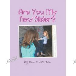 Are You My New Sister? by Don Rickerson, 9781601311665.