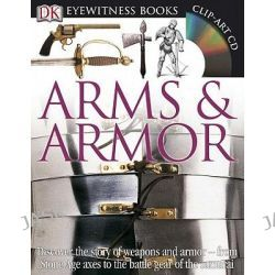 Arms & Armor, DK Eyewitness Books by Michele Byam, 9780756673192.