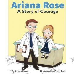 Ariana Rose, A Story of Courage by Ariana Feiner, 9780990682608.