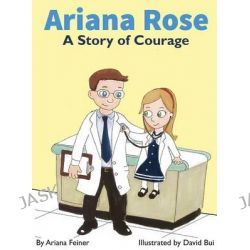 Ariana Rose, A Story of Courage by Ariana Feiner, 9780990682615.