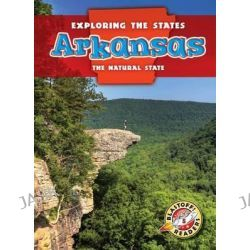 Arkansas, The Natural State by Emily Rose Oachs, 9781626170032.