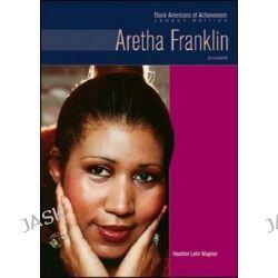 Aretha Franklin, Singer by Heather Lehr Wagner, 9781604137125.