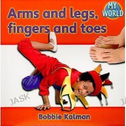 Arms and Legs, Fingers and Toes, My World: Series B by Bobbie Kalman, 9780778794608.