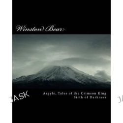 Argyle, Tales of the Crimson King, Birth of Darkness by Winston Bear, 9781490313948.
