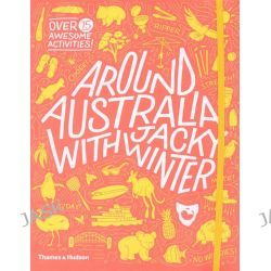 Around Australia with Jacky Winter, Over 75 Awesome Activities! by Jacky Winter Group, 9780500500477.