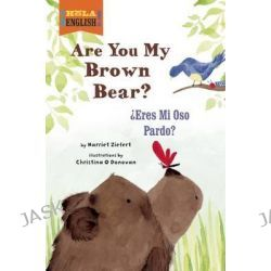 Are You My Brown Bear?/Eres Mi Oso Pardo?, Hola, English! by Harriet Ziefert, 9781609055127.