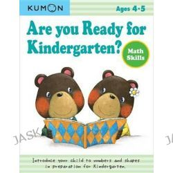 Are You Ready for Kindergarten? Math Skills, Are You Ready for Kindergarten by Kumon Publishing, 9781934968833.