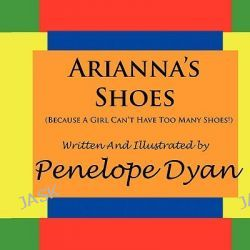 Arianna's Shoes (Because A Girl Can't Have Too Many Shoes!) by Penelope Dyan, 9781935118336.