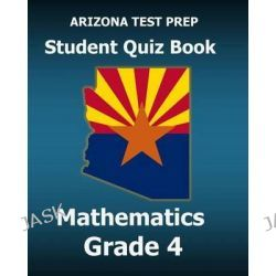 Arizona Test Prep Student Quiz Book Mathematics Grade 4, Revision and Preparation for the Azmerit Assessments by Test Master Press Arizona, 9781517599072.