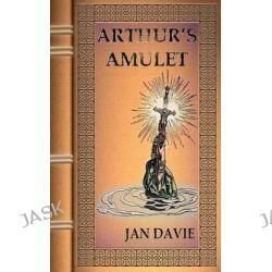 Arthur's Amulet by Jan Davie, 9781844012282.