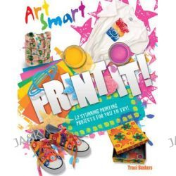Art Smart, Print it! by Traci Bunkers, 9781848359048.