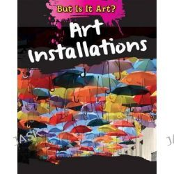 Art Installations, But Is It Art? by Alix Wood, 9781482422733.