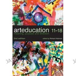 Art Education 11-18 by Richard Hickman, 9780826472014.