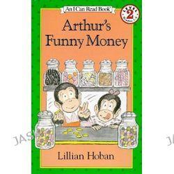 Arthur's Funny Money, I Can Read! - Level 2 by Lillian Hoban, 9780808535423.