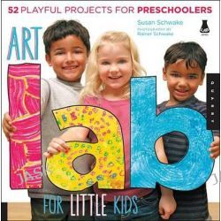 Art Lab for Little Kids, 52 Playful Projects for Preschoolers! by Susan Schwake, 9781592538362.